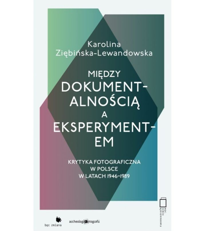 Między dokumentalnością aeksperymentem. Krytyka fotograficzna wPolsce wlatach 1945-1989